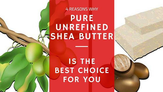 4 Reasons Why Pure Unrefined Shea Butter May Be the Best Choice for You